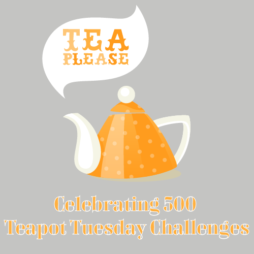 Celebrating 500 Teapot Tuesday Challenges